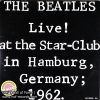 The Beatles - Live at the star-club in Hamburg , Germany ; 1962